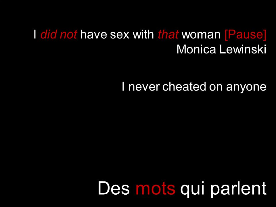 I did not have sex with that woman [Pause] Monica Lewinski